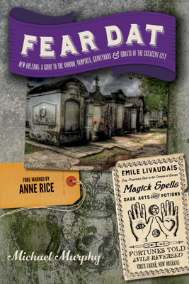 Fear Dat New Orleans: A Guide to the Voodoo, Vampires, Graveyards & Ghosts of the Crescent City - Michael Murphy book