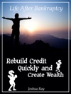 Life After Bankruptcy Rebuild Credit Quickly And Create Wealth