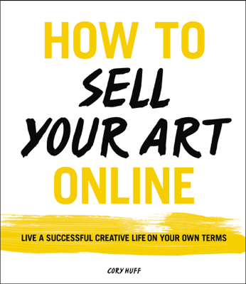 How to Sell Your Art Online - Cory Huff book