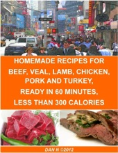 Homemade Recipes For Beef, Veal, Lamb, Chicken, Pork And Turkey, Ready In 60 Minutes, Less Than 300 Calories