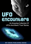 UFO Encounters An Amazing Collection Of UFOs And Aliens True Stories UFOs Aliens Conspiracy Alien Abduction