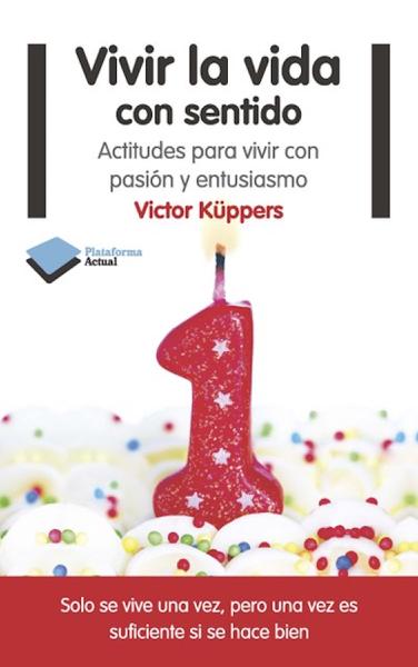 Vivir la vida con sentido by Victor Küppers