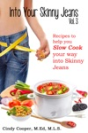 Into Your Skinny Jeans Vol 3- Recipes To Help You SLOW COOK Your Way Into Skinny Jeans