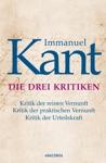 Immanuel Kant Die Drei Kritiken - Kritik Der Reinen Vernunft Kritik Der Praktischen Vernunft Kritik Der Urteilskraft
