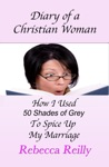 Diary Of A Christian Woman - How I Used Fifty Shades Of Grey To Spice Up My Marriage