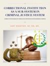 CORRECTIONAL INSTITUTION AS A SUB-SYSTEM IN CRIMINAL JUSTICE SYSTEM LEMBAGA PEMASYARAKATAN SEBAGAI SUB SISTEM DLM SISTEM PERADILAN PIDANA