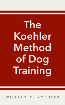 The Koehler Method of Dog Training - William R. Koehler book