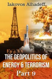 The Geopolitics of Energy & Terrorism Part 9