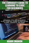The Curiosity Guide To Learning Computer Programming For Beginners