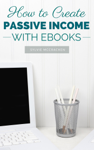 How to Create Passive Income with Ebooks
