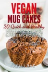 Vegan Mug Cakes 20 Delicious Quick And Healthy Desserts To Make In The Microwave