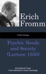 Fromm Essays Psychic Needs And Society Lecture 1956 From Beyond Freud From Individual To Social Psychoanalysis