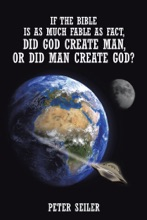 If the Bible Is as Much Fable as Fact, Did God Create Man or Did Man Create God?