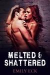 Melted  Shattered