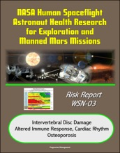 NASA Human Spaceflight Astronaut Health Research For Exploration And Manned Mars Missions, Risk Report WSN-03, Intervertebral Disc Damage, Altered Immune Response, Cardiac Rhythm, Osteoporosis