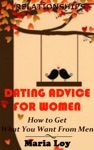 Relationships Dating Advice For Women How To Get What You Want From Men