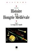 Histoire de la Hongrie médiévale. Tome 1