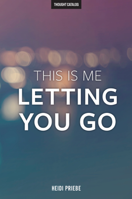 This Is Me Letting You Go - Heidi Priebe book