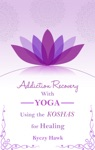 Addiction Recovery With Yoga Using The Koshas For Healing