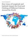 How Lines Of Longitude And Latitude Impact The Food And Clothing Of Different Cultures Around The World