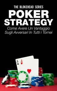 Poker Strategy: come avere un vantaggio sugli avversari in tutti i tornei Copertina del libro