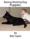 Raising Working Dog Puppies