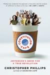 Constitution Caf Jeffersons Brew For A True Revolution