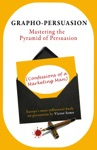 Grapho-Persuasion Mastering The Pyramid Of Persuasion Confessions Of A Marketing Man