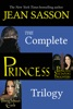 The Complete Princess Trilogy: Princess - Princess Sultana's Daughters - Princess Sultana's Circle