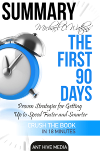 Michael D Watkin's The First 90 Days: Proven Strategies for Getting Up to Speed Faster and Smarter Summary La couverture du livre martien