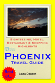 Phoenix, Arizona Travel Guide - Sightseeing, Hotel, Restaurant & Shopping Highlights (Illustrated)