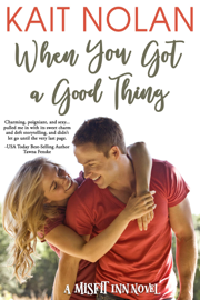 When You Got A Good Thing - Kait Nolan book summary