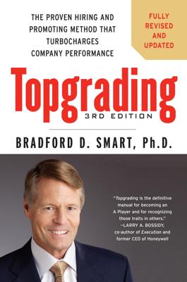 Bradford D. Smart, Ph.D. - Topgrading, 3rd Edition book