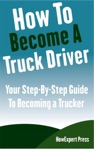 How To Become A Truck Driver Your Step-By-Step Guide To Becoming A Trucker