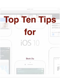 Top Ten Tips for iOS 10 - Brett Jiu