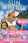 Sun On The Rocks The Cuban Renegade