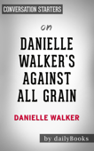 Danielle Walker's Against All Grain: Meals Made Simple: Gluten-Free, Dairy-Free, and Paleo Recipes to Make Anytime by Daniel Walker: Conversation Starters