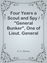 Four Years a Scout and Spy /