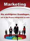 Marketing  Die Wichtigsten Grundlagen Um In Der Praxis Erfolgreich Zu Sein