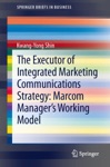 The Executor Of Integrated Marketing Communications Strategy Marcom Managers Working Model