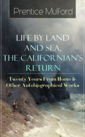 Prentice Mulford Life By Land And Sea The Californian S Return Twenty Years From Home Other Autobiographical Works