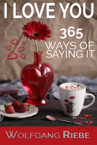 Wolfgang Riebe - I Love You 365 Ways of Saying It
