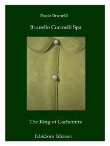 Brunello Cucinelli Spa The King of Cachemire Copertina del libro