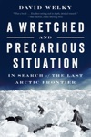 A Wretched And Precarious Situation In Search Of The Last Arctic Frontier