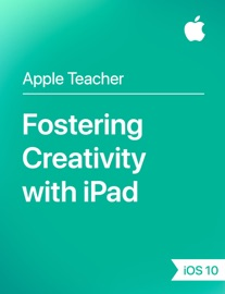 Fostering Creativity with iPad iOS 10 - Apple Education
