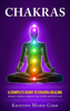 Kristine Corr - Chakras: A Complete Guide to Chakra Healing:Balance Chakras, Improve your Health and Feel Great artwork