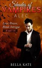 Shades Of Vampires Alec IV - Love, Power, Blood, Intrigue
