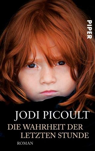 Jodi Picoult - Die Wahrheit der letzten Stunde