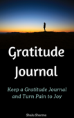 Gratitude Journal: Keep a Gratitude Journal and Turn Pain to Joy