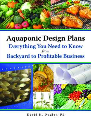 Aquaponic Design Plans, Everything You Need to Know - David H. Dudley book